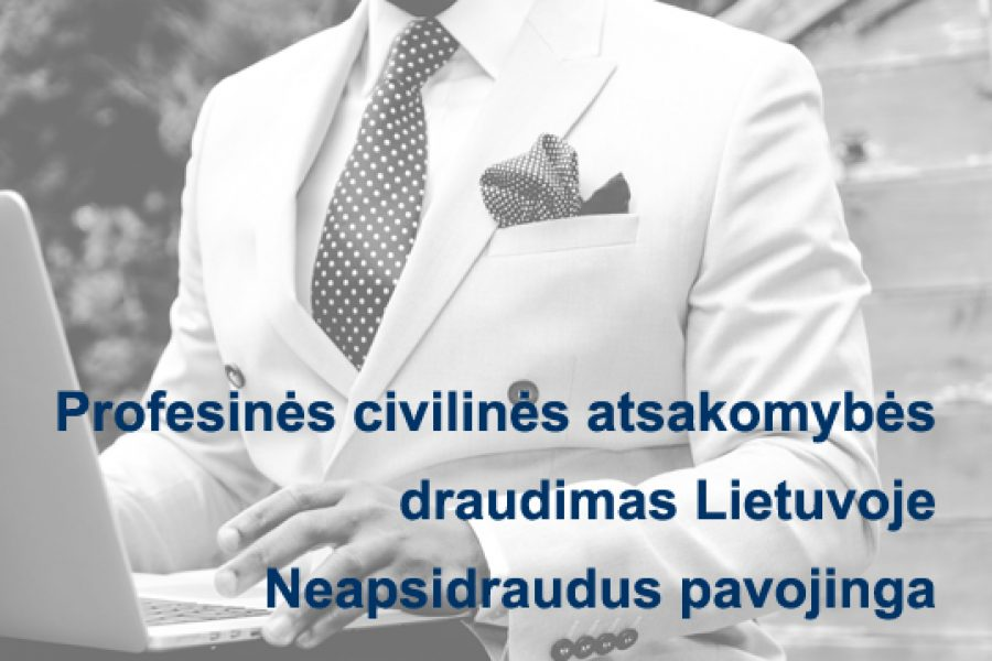 Profesinės civilinės atsakomybės draudimas Lietuvoje. Neapsidraudus pavojinga