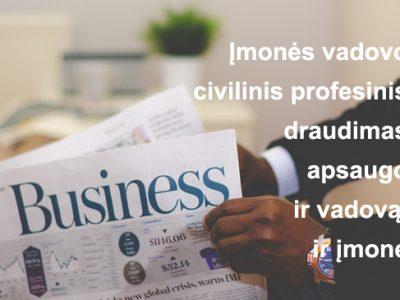 Įmonės vadovo civilinis profesinis draudimas apsaugo ir vadovą, ir įmonę