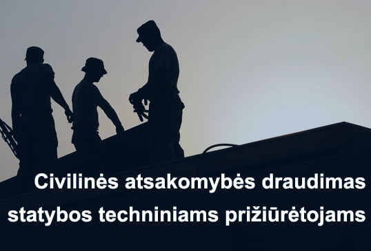 Civilinės atsakomybės draudimas statybos techniniams prižiūrėtojams