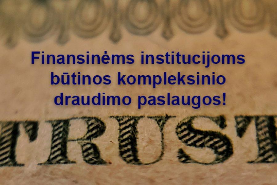 Finansinėms institucijoms būtinos kompleksinio draudimo paslaugos!